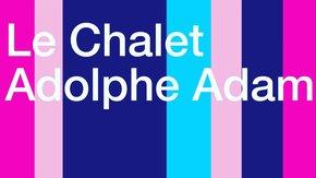 Opernhausen - Le Chalet, Adolphe Adam